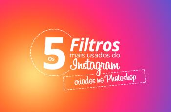 Como fazer os 5 Filtros mais usados do Instagram no Photoshop